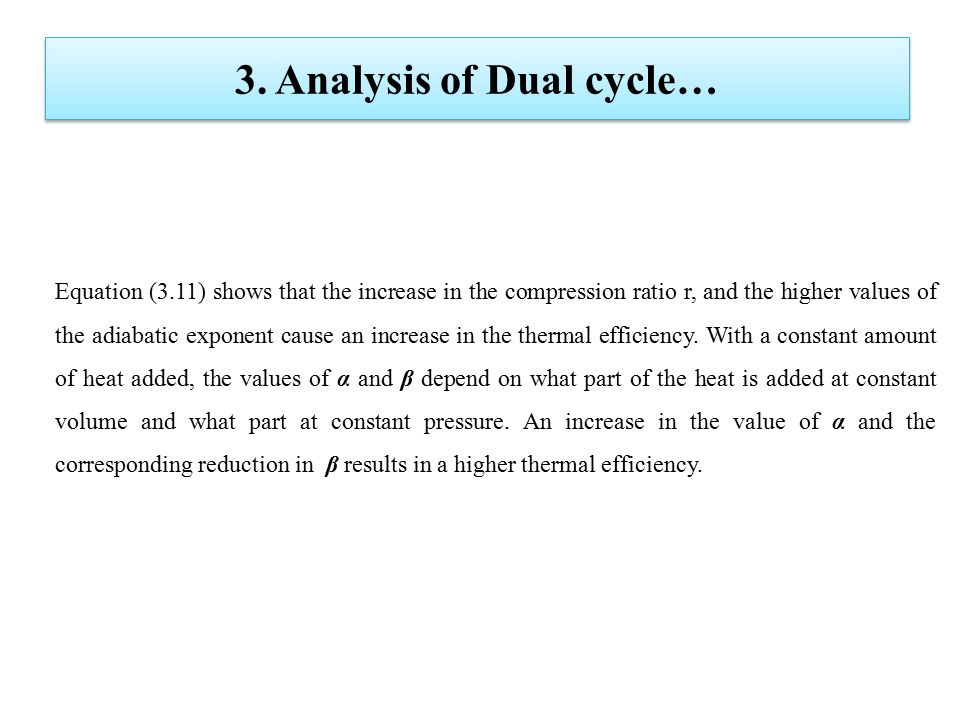 3. Analysis of Dual cycle… Equation (3.11) shows that the increase in the compression ratio r, and the higher values of the adiabatic exponent cause a