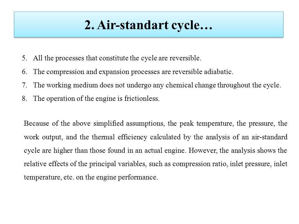 2. Air-standart cycle… 5.All the processes that constitute the cycle are reversible. 6.The compression and expansion processes are reversible adiabati