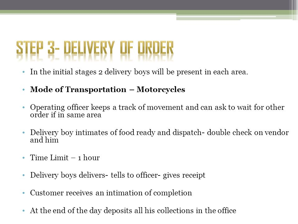 In the initial stages 2 delivery boys will be present in each area.