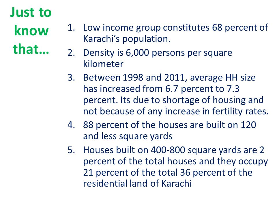 Just to know that… 1.Low income group constitutes 68 percent of Karachi's population.