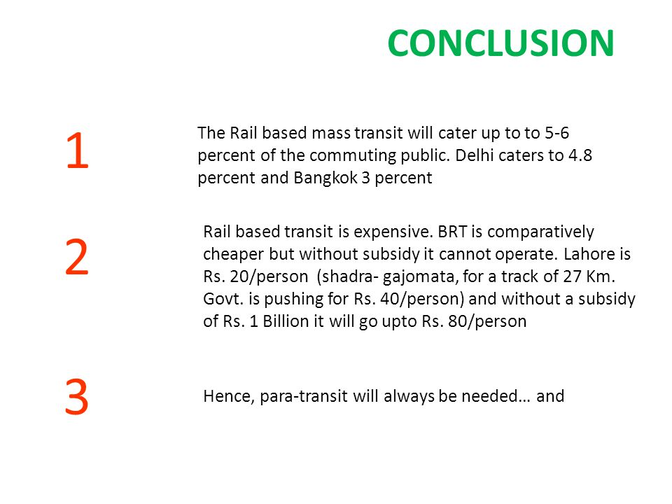 CONCLUSION 1 The Rail based mass transit will cater up to to 5-6 percent of the commuting public.