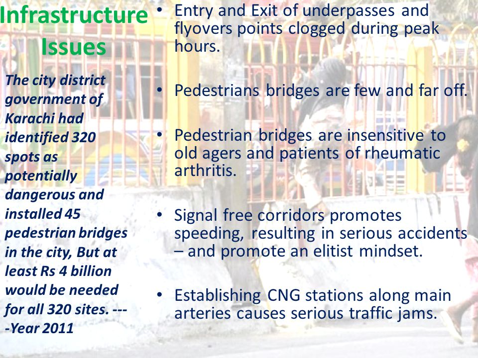 Infrastructure Issues Entry and Exit of underpasses and flyovers points clogged during peak hours.