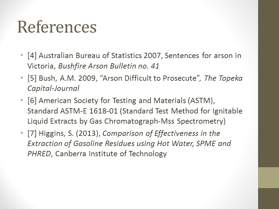 References [4] Australian Bureau of Statistics 2007, Sentences for arson in Victoria, Bushfire Arson Bulletin no.