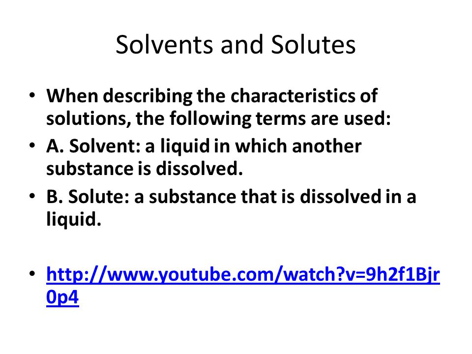 Solvents and Solutes When describing the characteristics of solutions, the following terms are used: A.