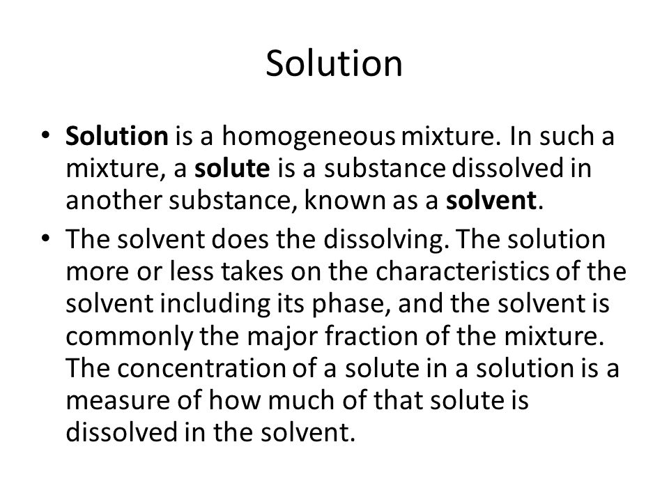 Solution Solution is a homogeneous mixture.