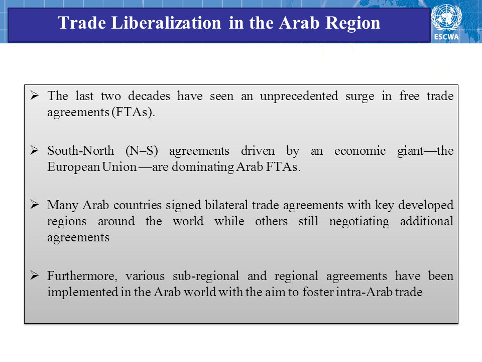 Trade Liberalization in the Arab Region  The last two decades have seen an unprecedented surge in free trade agreements (FTAs).