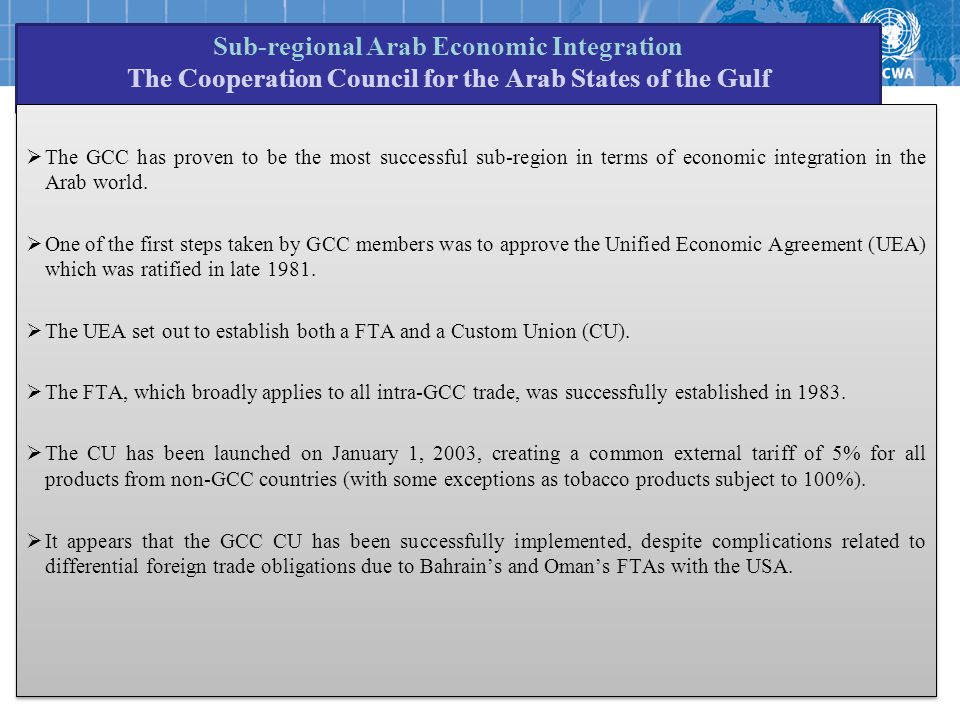 Sub-regional Arab Economic Integration The Cooperation Council for the Arab States of the Gulf  The GCC has proven to be the most successful sub-region in terms of economic integration in the Arab world.