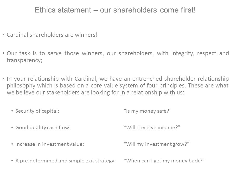Ethics statement – our shareholders come first. Cardinal shareholders are winners.
