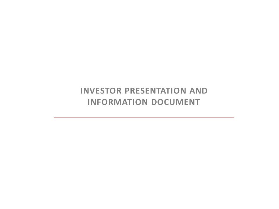INVESTOR PRESENTATION AND INFORMATION DOCUMENT