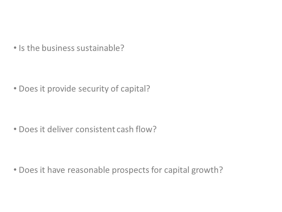 Is the business sustainable. Does it provide security of capital.