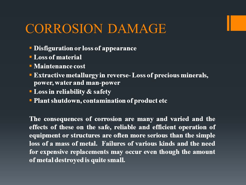 CORROSION DAMAGE  Disfiguration or loss of appearance  Loss of material  Maintenance cost  Extractive metallurgy in reverse- Loss of precious mine