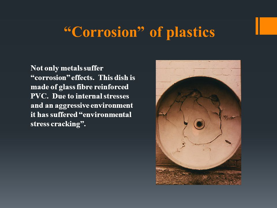 """""""Corrosion"""" of plastics Not only metals suffer """"corrosion"""" effects. This dish is made of glass fibre reinforced PVC. Due to internal stresses and an a"""
