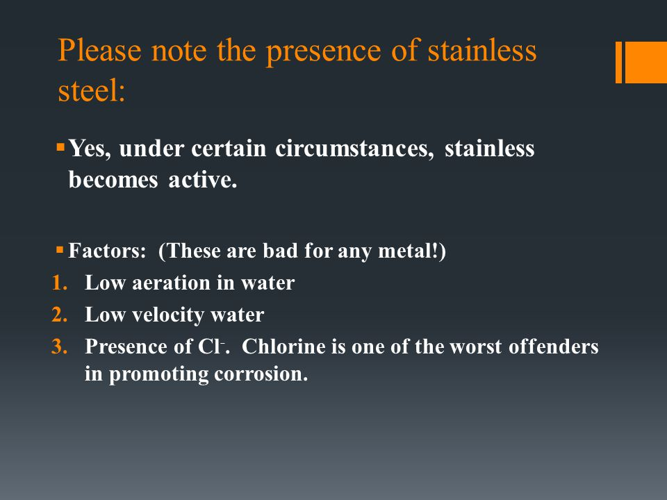 Please note the presence of stainless steel:  Yes, under certain circumstances, stainless becomes active.  Factors: (These are bad for any metal!) 1