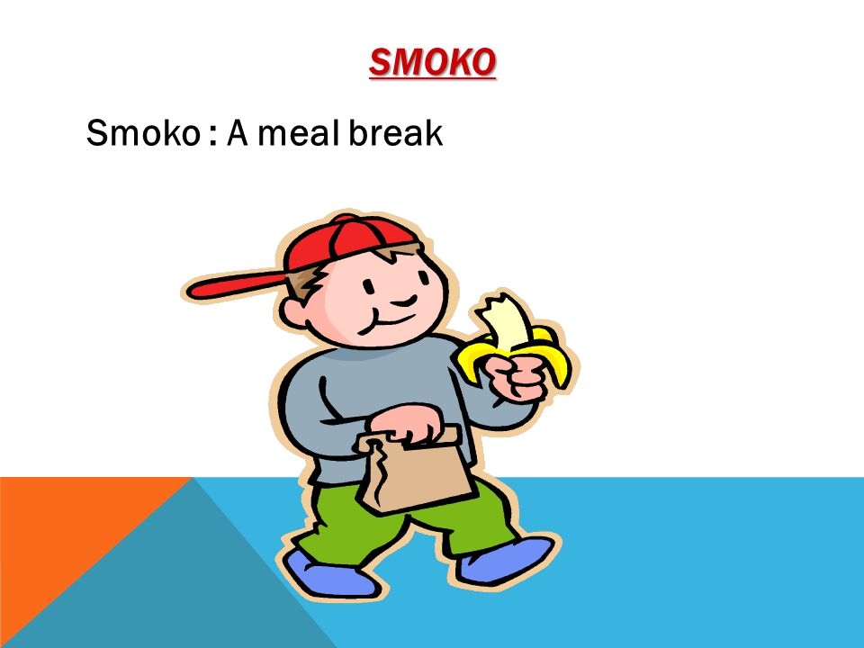 SMOKO Smoko : A meal break
