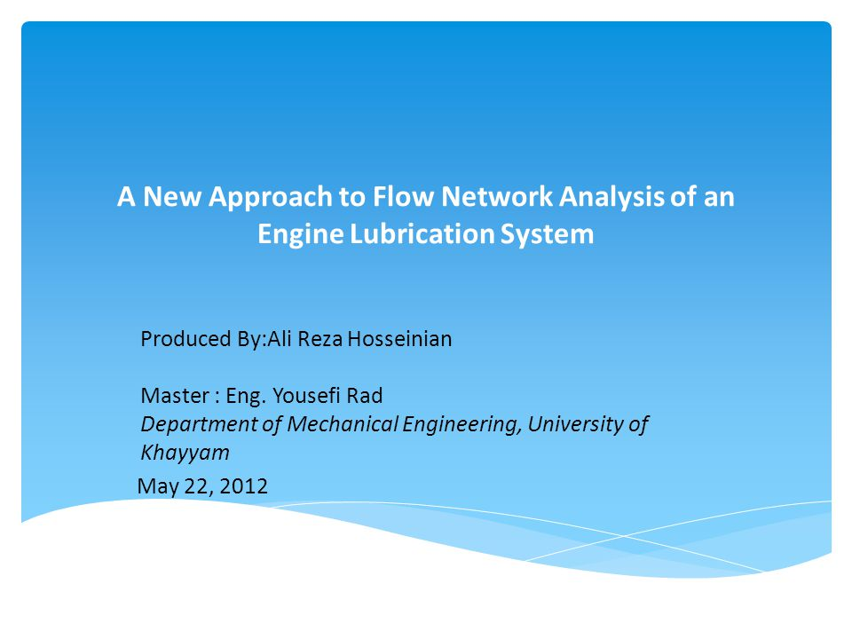 A New Approach to Flow Network Analysis of an Engine Lubrication System Produced By:Ali Reza Hosseinian Master : Eng.
