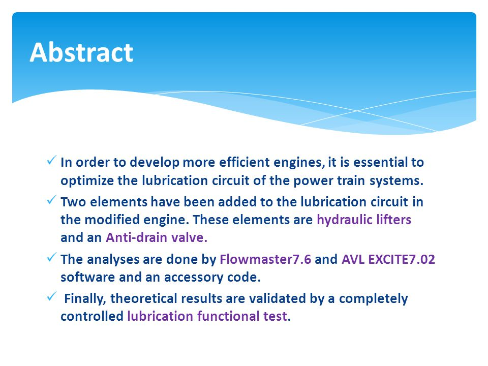 In order to develop more efficient engines, it is essential to optimize the lubrication circuit of the power train systems.