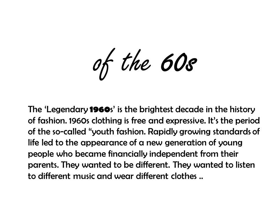 of the 60s The 'Legendary 1960 s' is the brightest decade in the history of fashion.