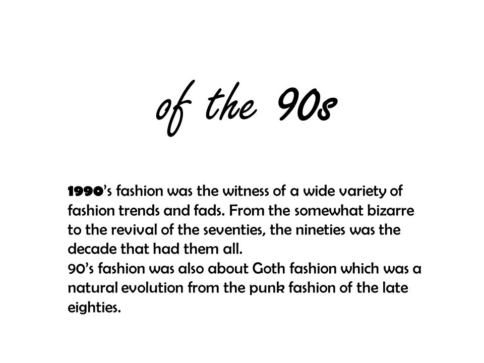 of the 90s 1990 's fashion was the witness of a wide variety of fashion trends and fads.