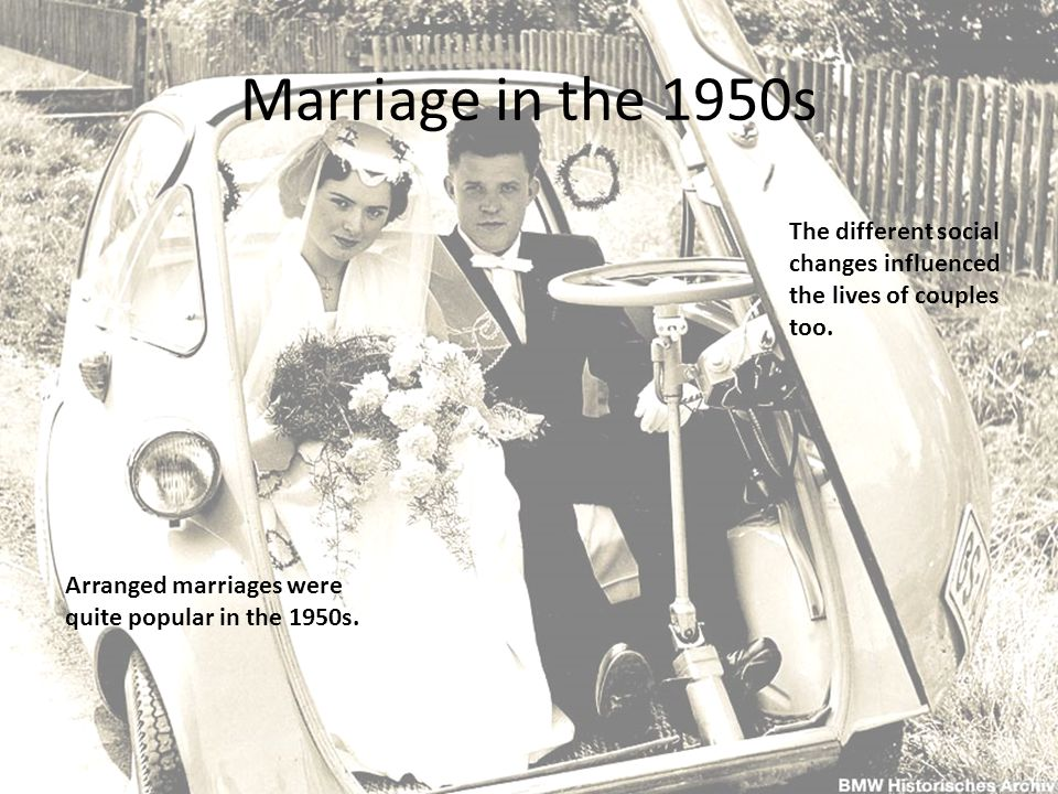 Marriage in the 1950s Arranged marriages were quite popular in the 1950s.