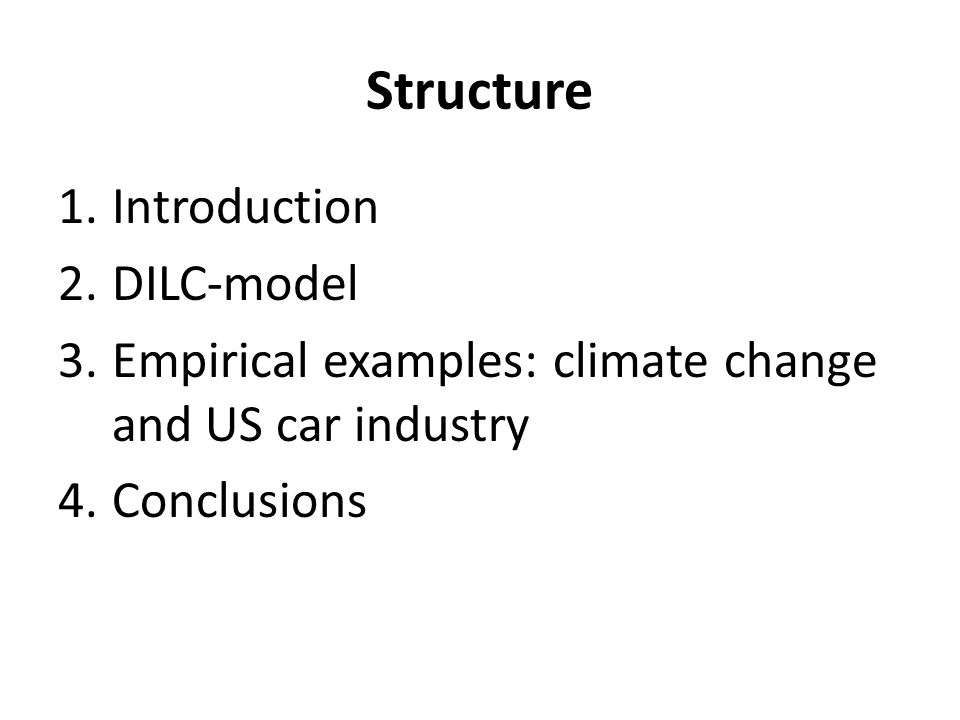 Structure 1.Introduction 2.DILC-model 3.Empirical examples: climate change and US car industry 4.Conclusions