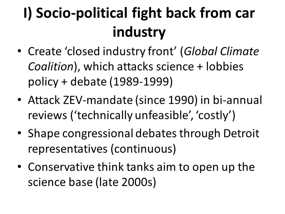 I) Socio-political fight back from car industry Create 'closed industry front' (Global Climate Coalition), which attacks science + lobbies policy + de