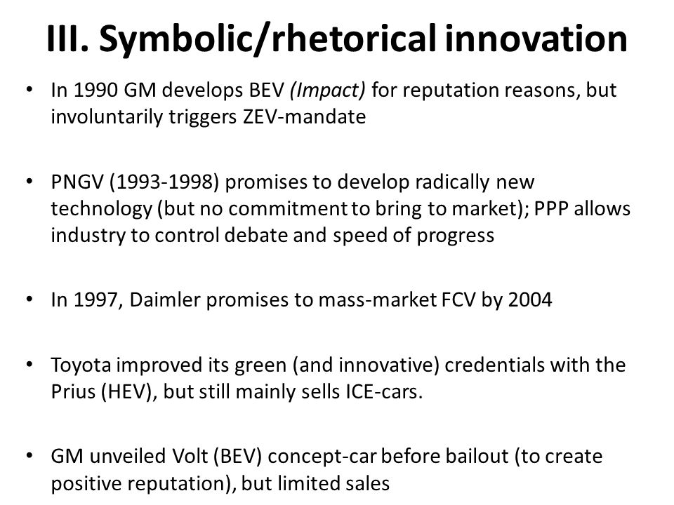 III. Symbolic/rhetorical innovation In 1990 GM develops BEV (Impact) for reputation reasons, but involuntarily triggers ZEV-mandate PNGV (1993-1998) p