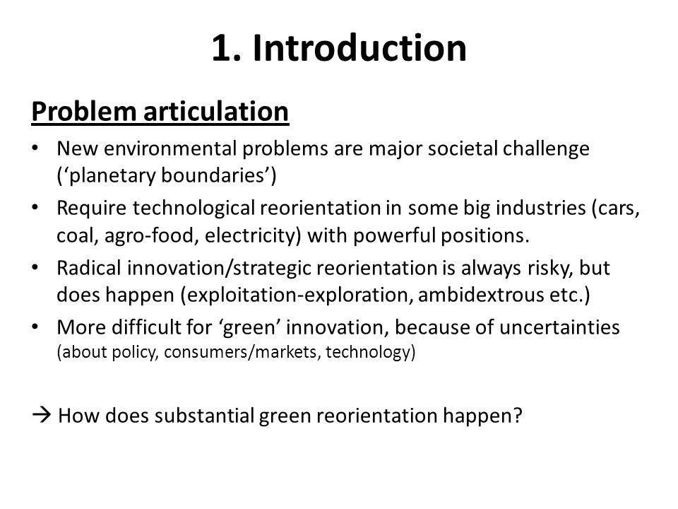 1. Introduction Problem articulation New environmental problems are major societal challenge ('planetary boundaries') Require technological reorientat