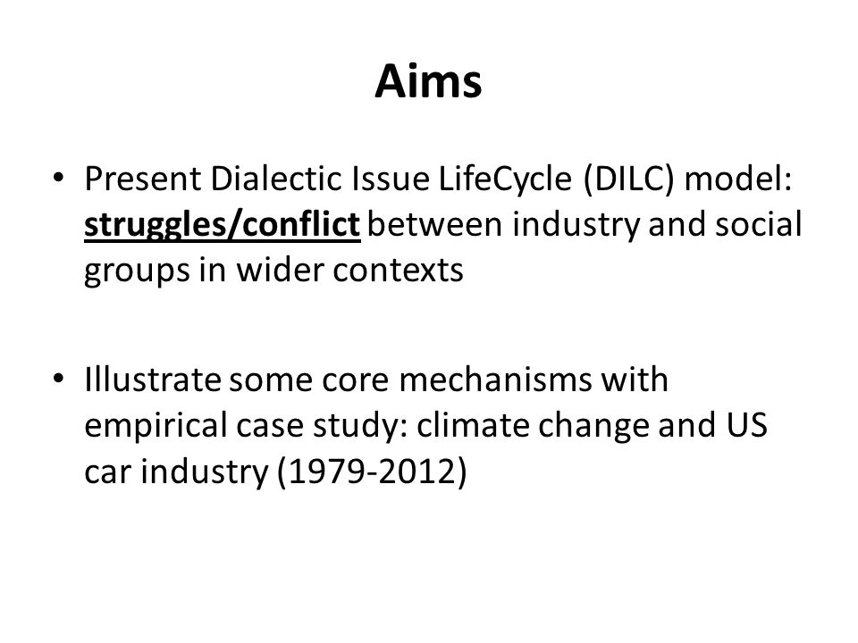 Aims Present Dialectic Issue LifeCycle (DILC) model: struggles/conflict between industry and social groups in wider contexts Illustrate some core mech