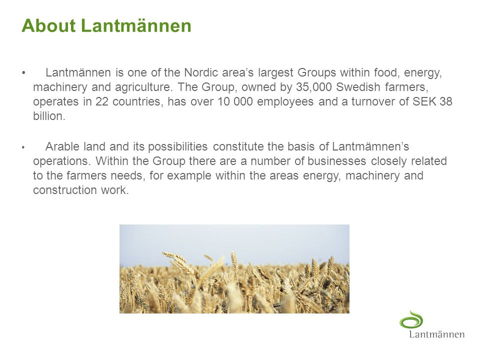 To view Lantmännen Unibake drawing guides: 1.Right-click on slide and select 'Grid and Guides...' 2.Check 'Display drawing guides on screen' 3.Select 'OK' About Lantmännen As a leading player in food, energy and agriculture, Lantmännen is strongly committed to building a sound and healthy society.