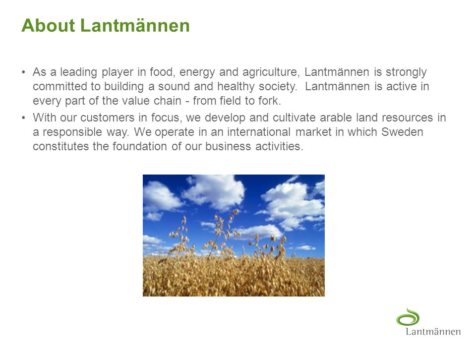 To view Lantmännen Unibake drawing guides: 1.Right-click on slide and select 'Grid and Guides...' 2.Check 'Display drawing guides on screen' 3.Select 'OK' About the group Lantmännen is one of the largest groups within food, energy and agriculture in Scandinavia.