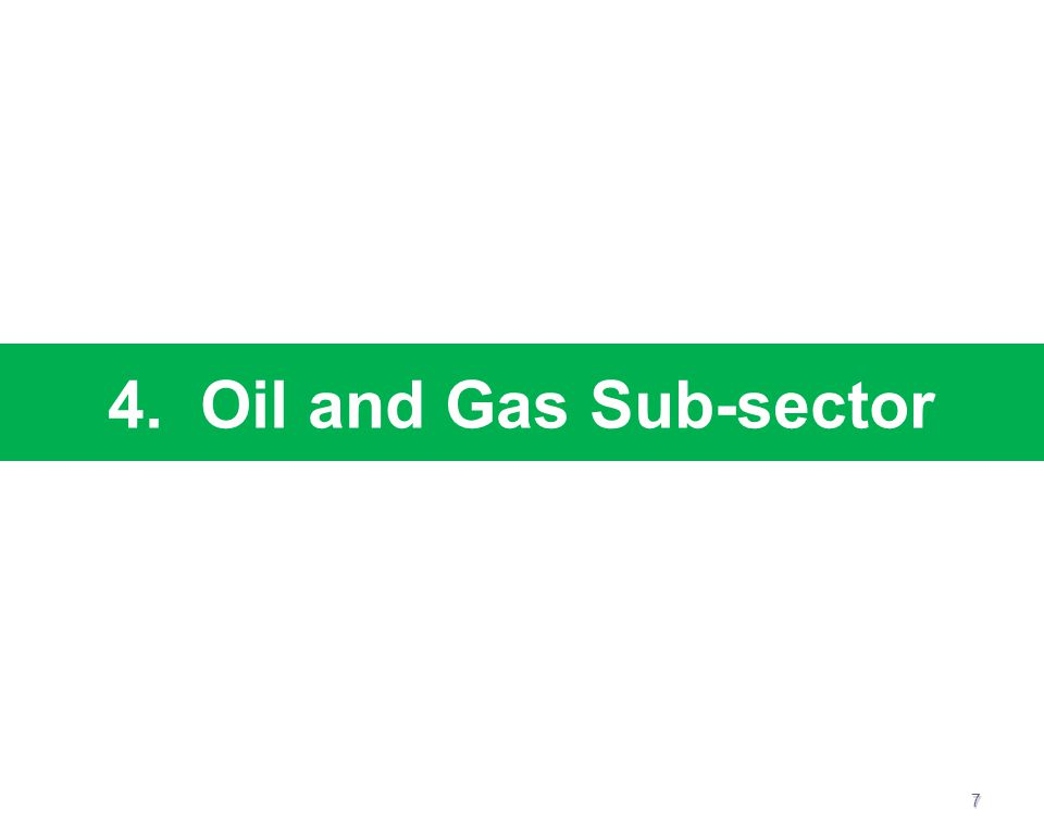 4. Oil and Gas Sub-sector 7
