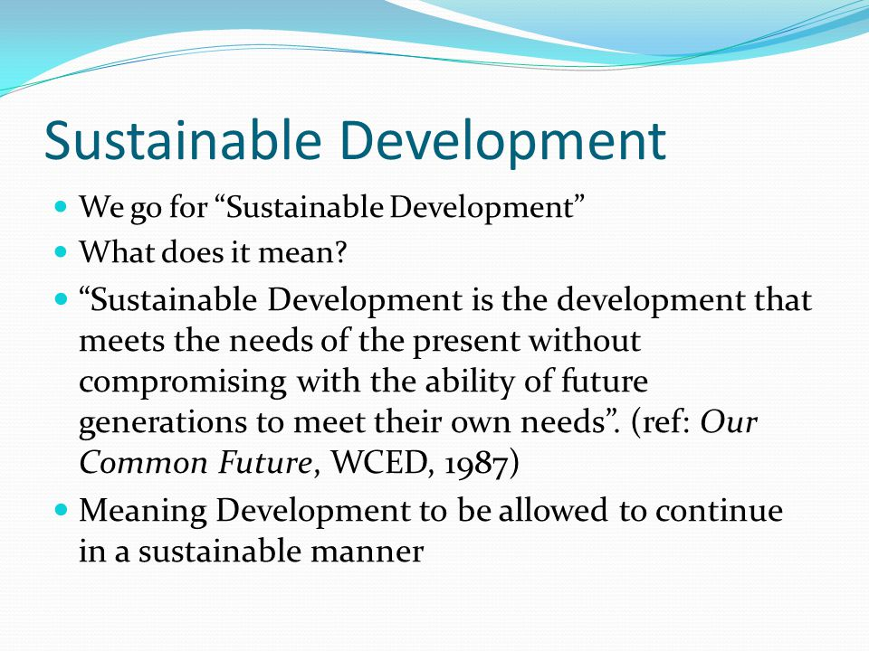 Sustainable Development We go for Sustainable Development What does it mean.