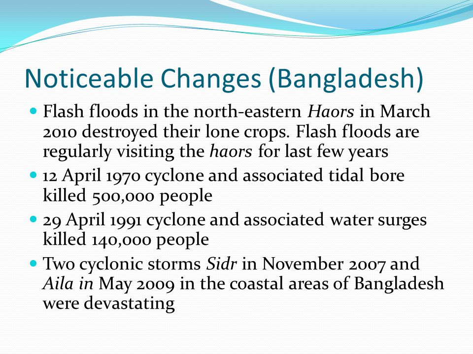 Noticeable Changes (Bangladesh) Flash floods in the north-eastern Haors in March 2010 destroyed their lone crops.