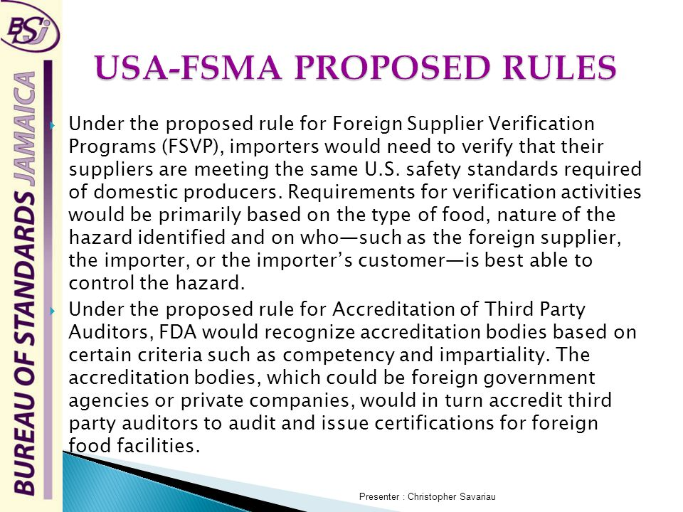  Under the proposed rule for Foreign Supplier Verification Programs (FSVP), importers would need to verify that their suppliers are meeting the same U.S.