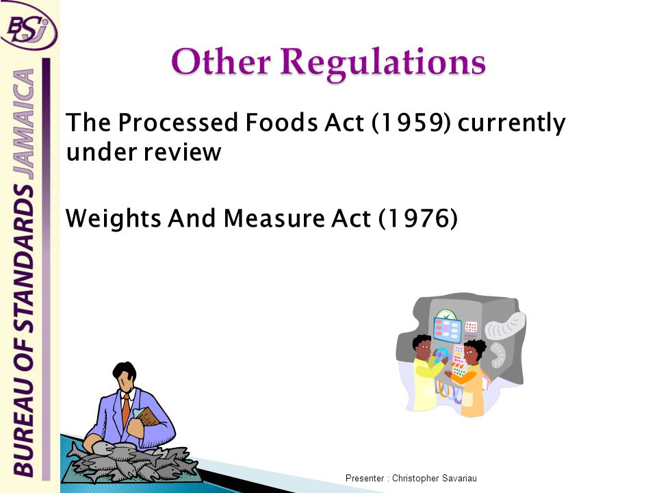 REGULATORTY FUNCTIONS Food Safety Activities (FSA) Bureau of Standards Jamaica administer the: 1.