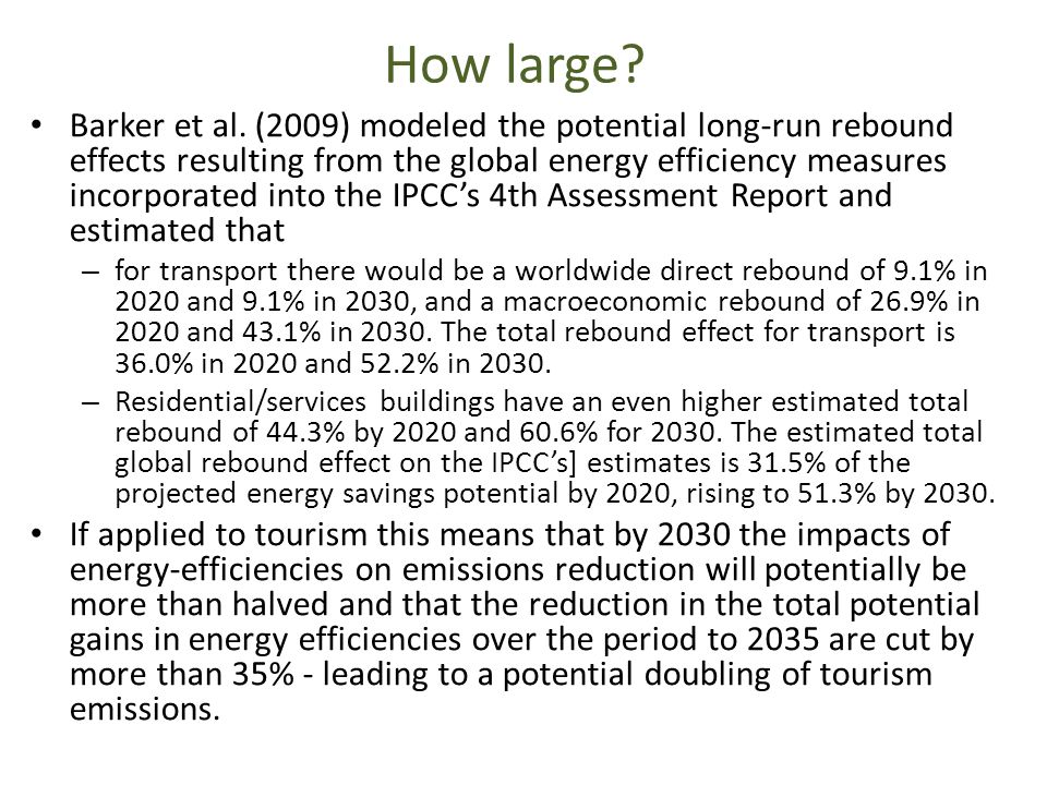 How large? Barker et al. (2009) modeled the potential long-run rebound effects resulting from the global energy efficiency measures incorporated into