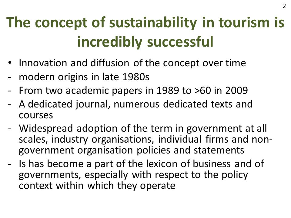 The concept of sustainability in tourism is incredibly successful Innovation and diffusion of the concept over time -modern origins in late 1980s -Fro