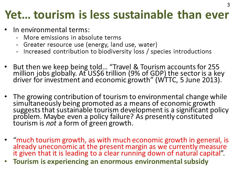 Yet… tourism is less sustainable than ever In environmental terms: -More emissions in absolute terms -Greater resource use (energy, land use, water) -