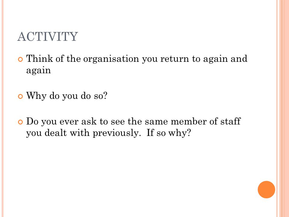 ACTIVITY Think of the organisation you return to again and again Why do you do so.