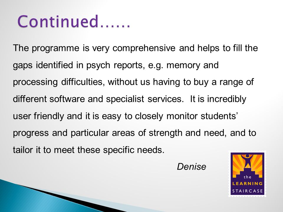 The programme is very comprehensive and helps to fill the gaps identified in psych reports, e.g.