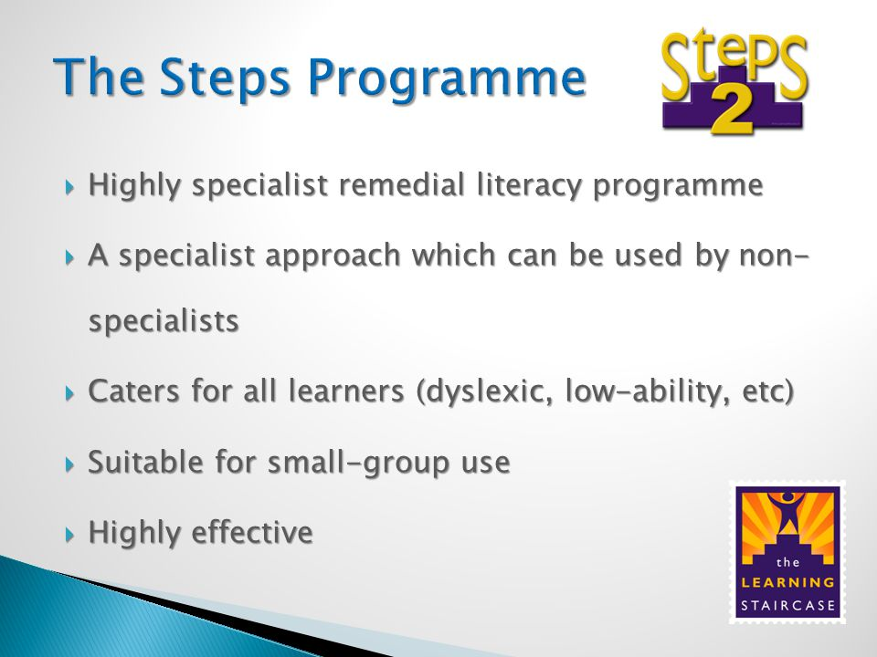  Highly specialist remedial literacy programme  A specialist approach which can be used by non- specialists  Caters for all learners (dyslexic, low-ability, etc)  Suitable for small-group use  Highly effective