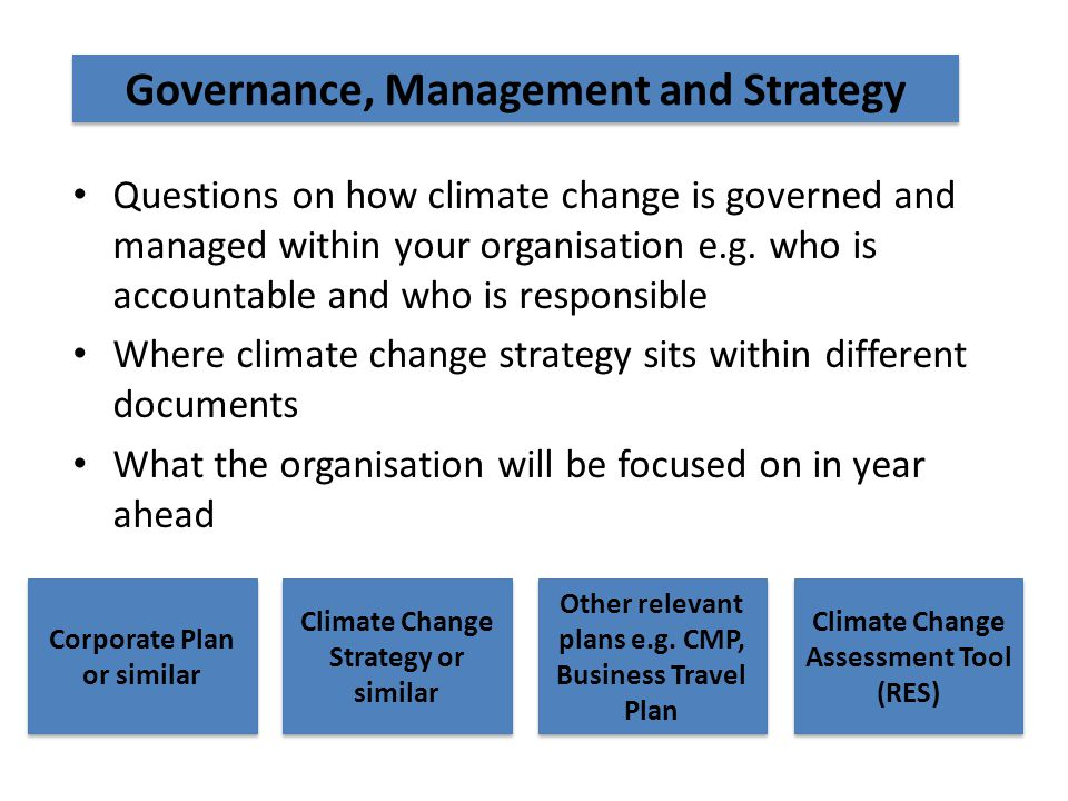 Questions on how climate change is governed and managed within your organisation e.g.