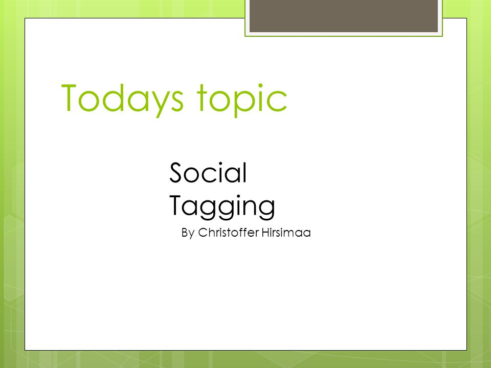 Todays topic Social Tagging By Christoffer Hirsimaa