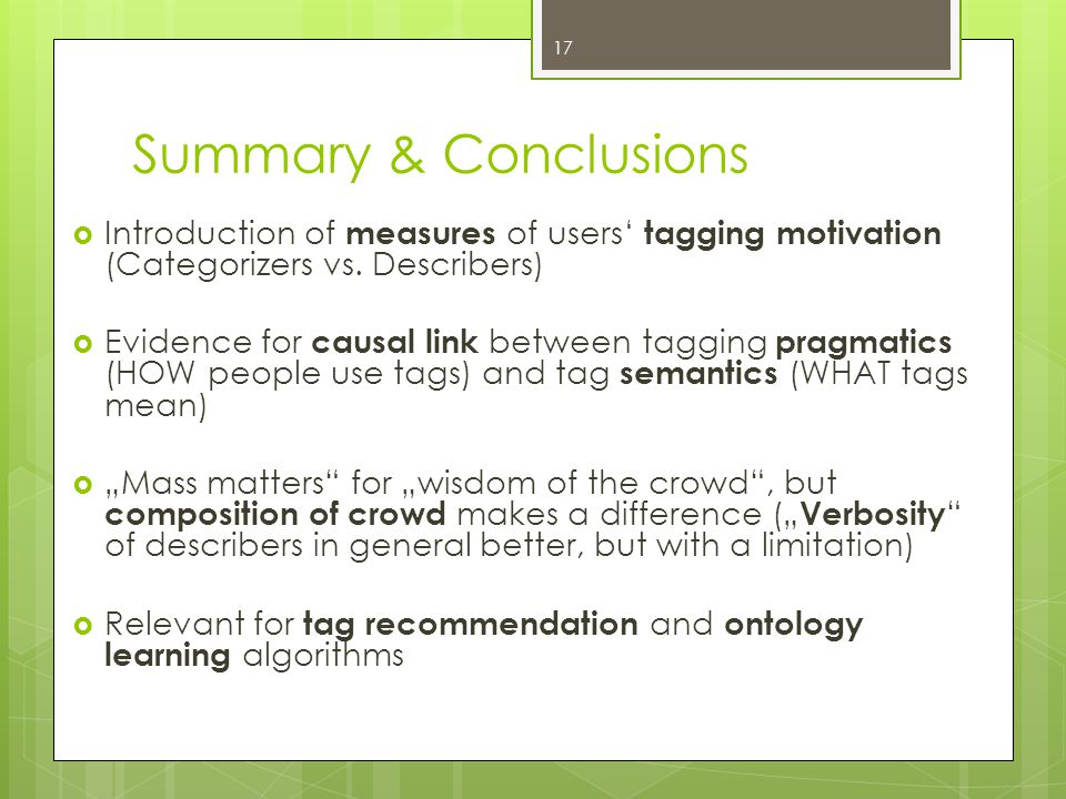 Summary & Conclusions  Introduction of measures of users' tagging motivation (Categorizers vs.