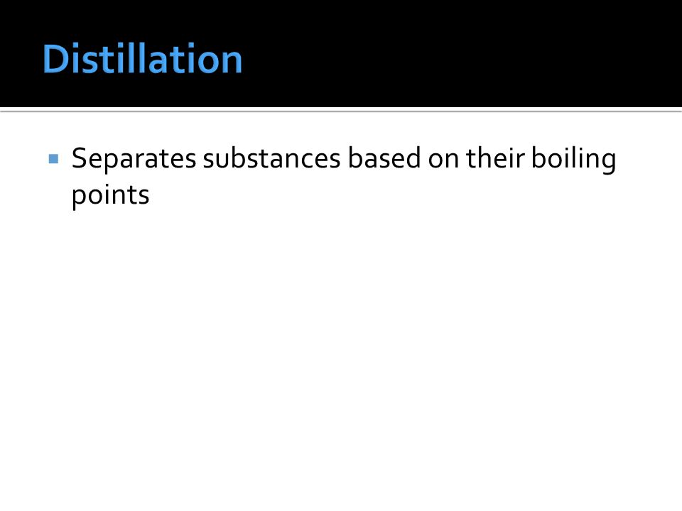  Separates substances based on their boiling points