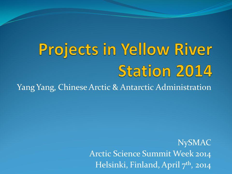 Yang Yang, Chinese Arctic & Antarctic Administration NySMAC Arctic Science Summit Week 2014 Helsinki, Finland, April 7 th, 2014