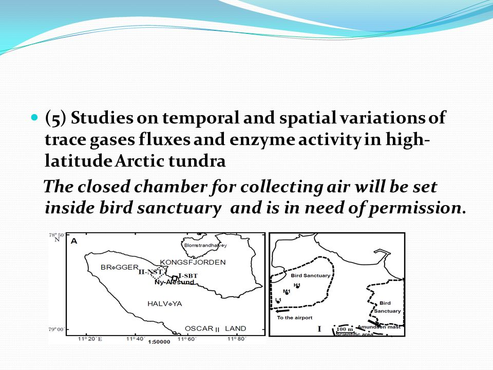 (5) Studies on temporal and spatial variations of trace gases fluxes and enzyme activity in high- latitude Arctic tundra The closed chamber for collecting air will be set inside bird sanctuary and is in need of permission.