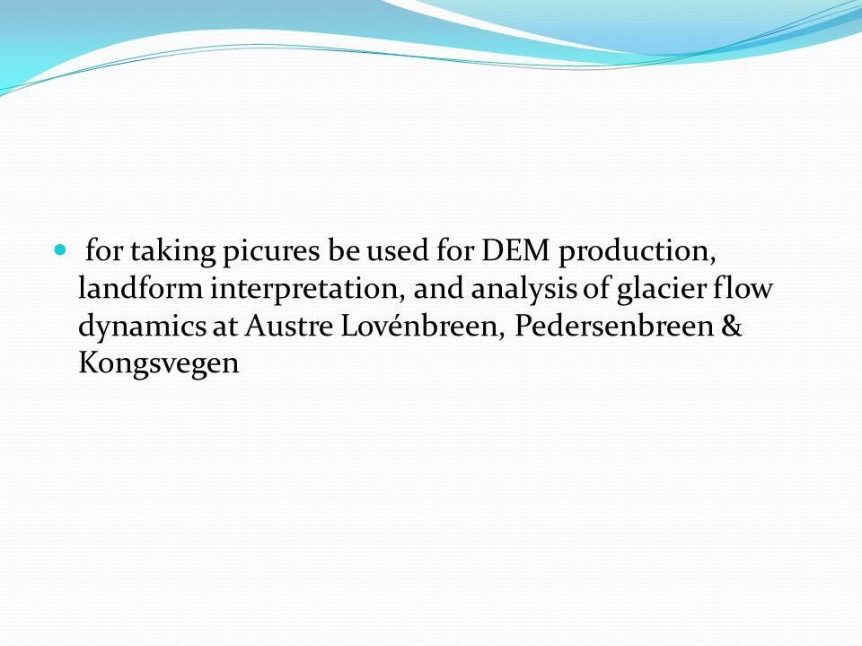 for taking picures be used for DEM production, landform interpretation, and analysis of glacier flow dynamics at Austre Lovénbreen, Pedersenbreen & Kongsvegen