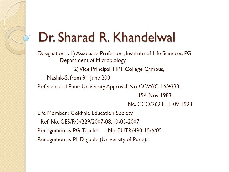 Dr. Sharad R. Khandelwal Designation : 1) Associate Professor, Institute of Life Sciences, PG Department of Microbiology 2) Vice Principal, HPT Colleg