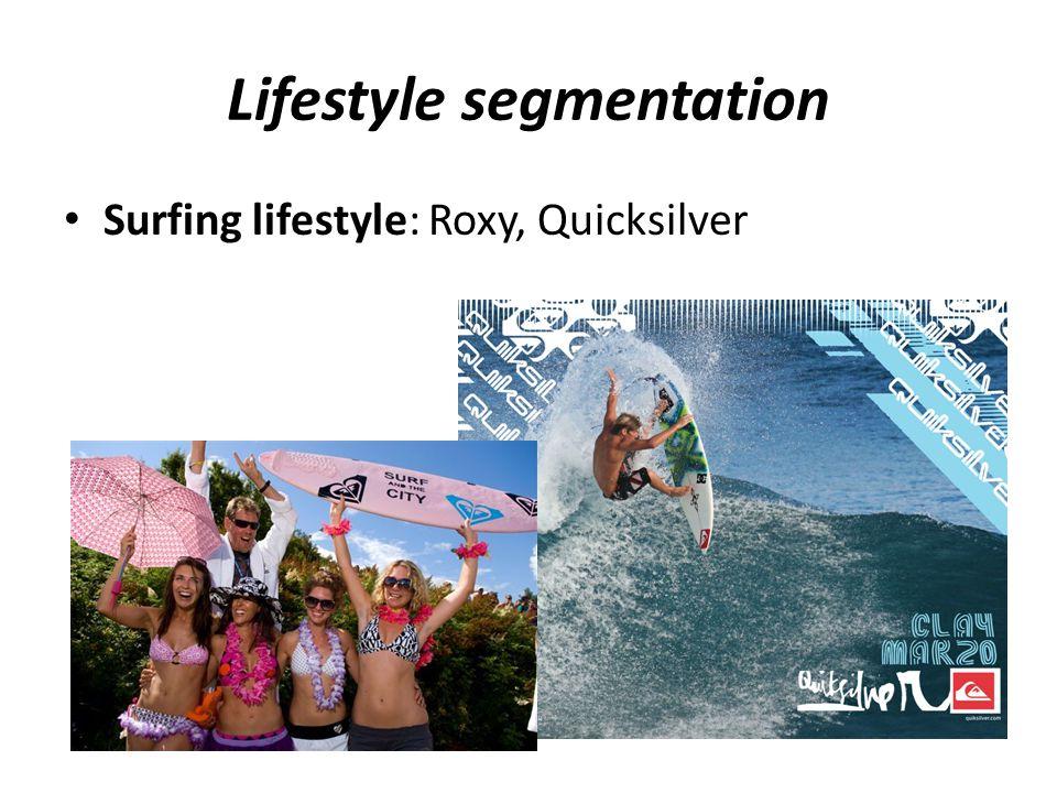 Lifestyle segmentation Surfing lifestyle: Roxy, Quicksilver